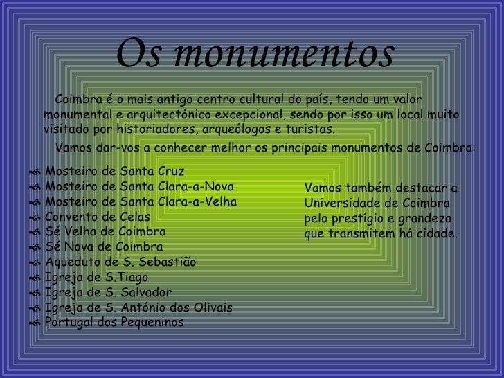 Os monumentos <ul><li>Coimbra é o mais antigo centro cultural do país, tendo um valor monumental e arquitectónico excepcio...