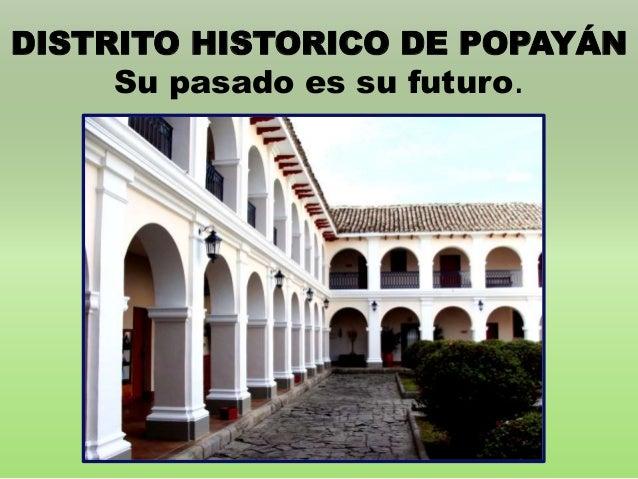 DISTRITO HISTORICO DE POPAYÁN  Su pasado es su futuro.