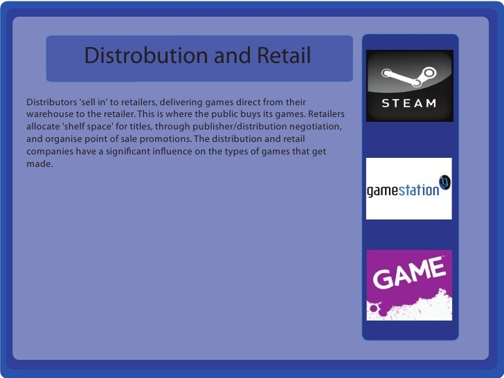 Distrobution and RetailDistributors sell in to retailers, delivering games direct from theirwarehouse to the retailer. Thi...