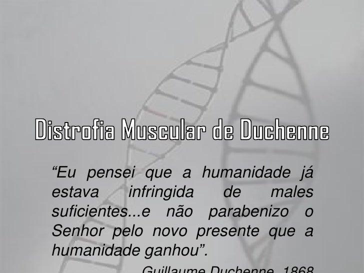 """Distrofia Muscular de Duchenne<br />""""Eu pensei que a humanidade já estava infringida de males suficientes...e não parabeni..."""