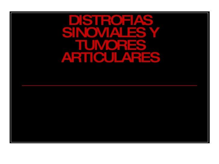 MC. Marlene Patiño de C. RII SCOT-HUM-LUZ DISTROFIAS SINOVIALES Y TUMORES ARTICULARES Maracaibo, Noviembre, 2006