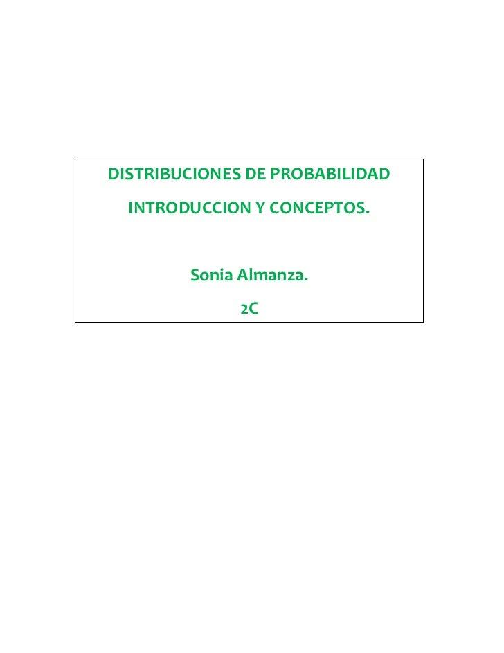 DISTRIBUCIONES DE PROBABILIDAD  INTRODUCCION Y CONCEPTOS.        Sonia Almanza.              2C