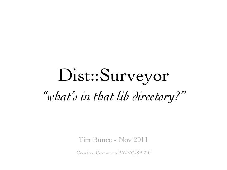 "Dist::Surveyor""what's in that lib directory?""       Tim Bunce - Nov 2011       Creative Commons BY-NC-SA 3.0"
