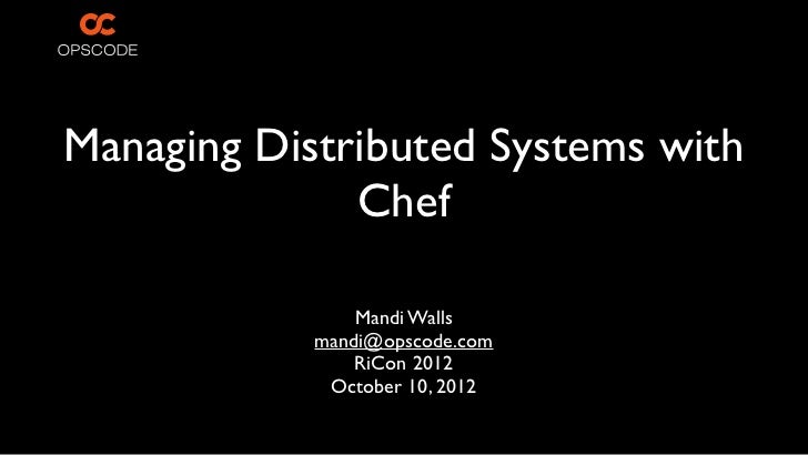 Managing Distributed Systems with              Chef                Mandi Walls            mandi@opscode.com               ...