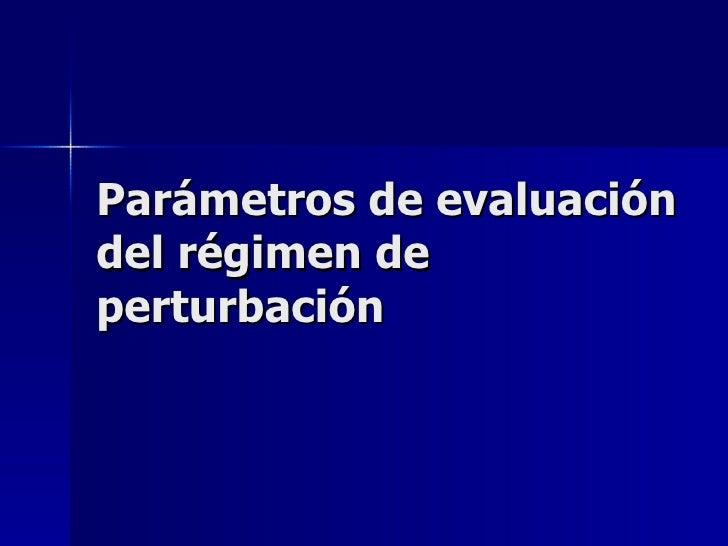 Parámetros de evaluación del régimen de perturbación