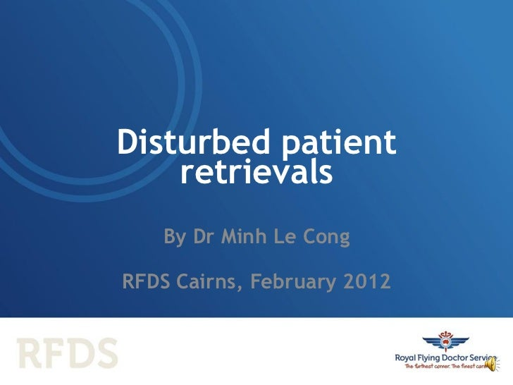 Disturbed patient    retrievals    By Dr Minh Le CongRFDS Cairns, February 2012