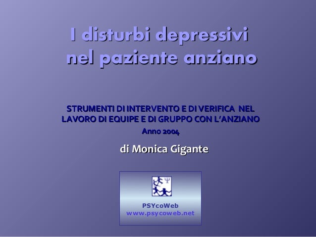 I disturbi depressiviI disturbi depressivi nel paziente anzianonel paziente anziano STRUMENTI DI INTERVENTO E DI VERIFICA ...