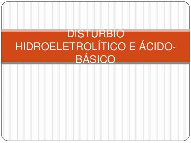 DISTURBIOHIDROELETROLÍTICO E ÁCIDO-         BÁSICO