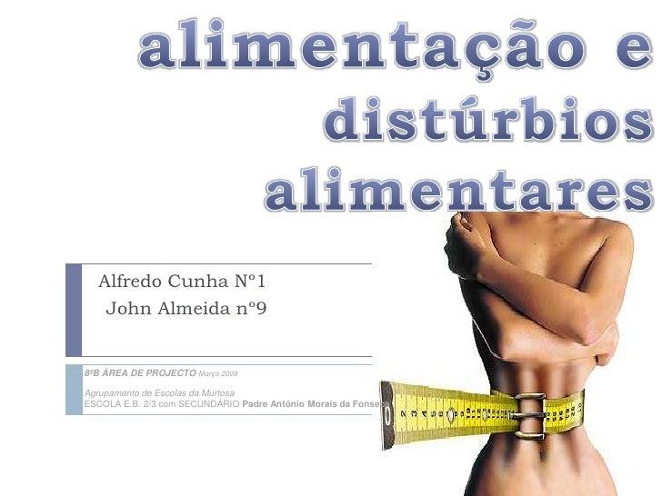 alimentação e distúrbios alimentares<br />Alfredo Cunha Nº1<br />John Almeida nº9<br />8ºB ÁREA DE PROJECTO Março 2009<br ...