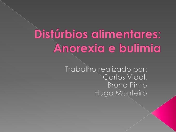    Anorexia:     › Desordem       caracterizada por       uma imagem       distorcida do       próprio corpo e um       m...