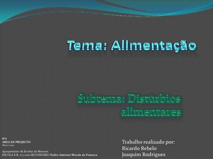Tema: Alimentação<br />Subtema: Distúrbios alimentares<br />8ºA<br />ÁREA DE PROJECTO<br />Março 2009<br />Agrupamento de ...