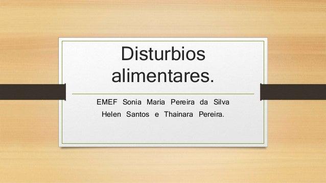 Disturbios  alimentares.  EMEF Sonia Maria Pereira da Silva  Helen Santos e Thainara Pereira.