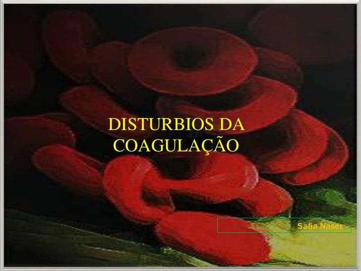 DISTURBIOS DACOAGULAÇÃO                Safia Naser