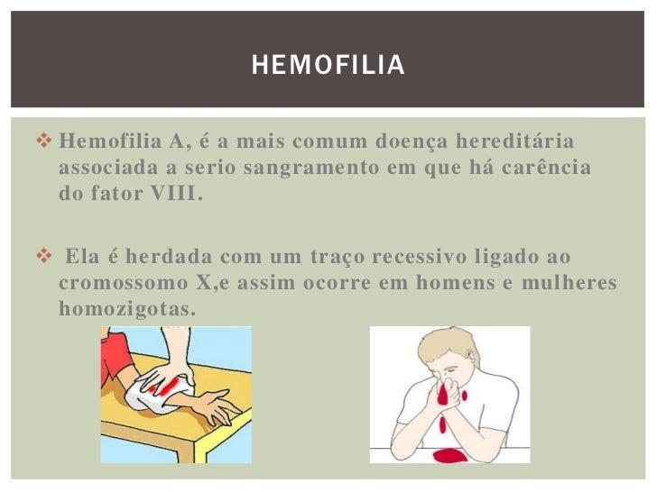 HEMOFILIA Hemofilia A, é a mais comum doença hereditária  associada a serio sangramento em que há carência  do fator VIII...