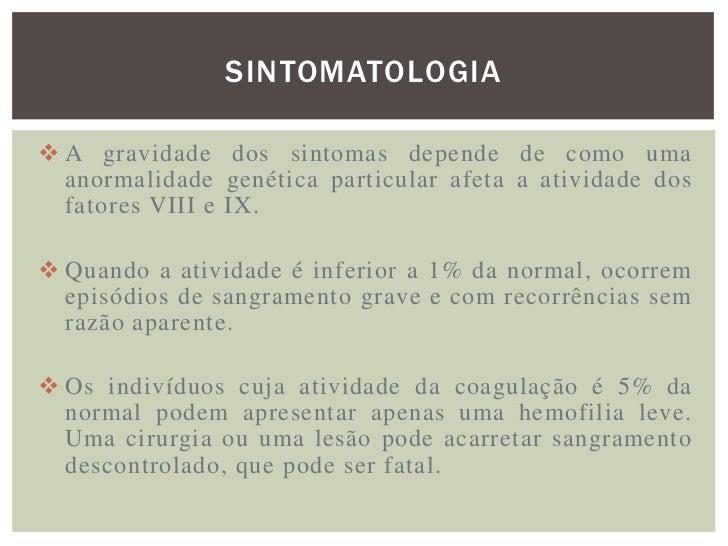 SINTOMATOLOGIA A gravidade dos sintomas depende de como uma  anormalidade genética particular afeta a atividade dos  fato...
