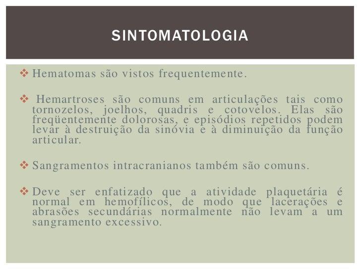 SINTOMATOLOGIA Hematomas são vistos frequentemente. Hemartroses são comuns em articulações tais como tornozelos, joelhos...