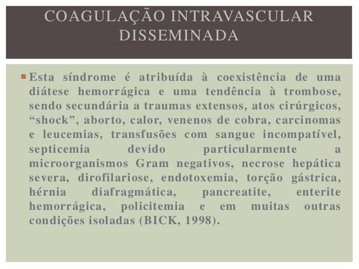 COAGULAÇÃO INTRAVASCULAR          DISSEMINADA• É     necessário   ressaltar   que   a    coagulação  intravascular para se...