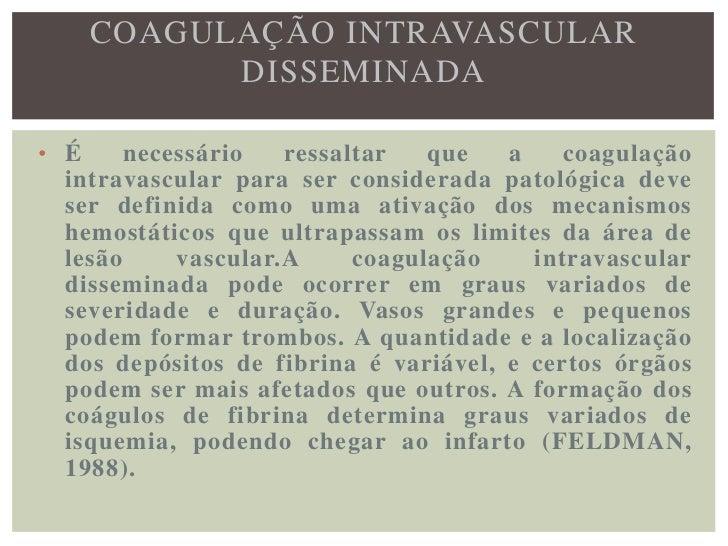 CONDIÇÕES QUE DETERMINAM A CID A)Hemólise intravascular Causada por transfusão  com sangue incompatível, por hemoparasita...