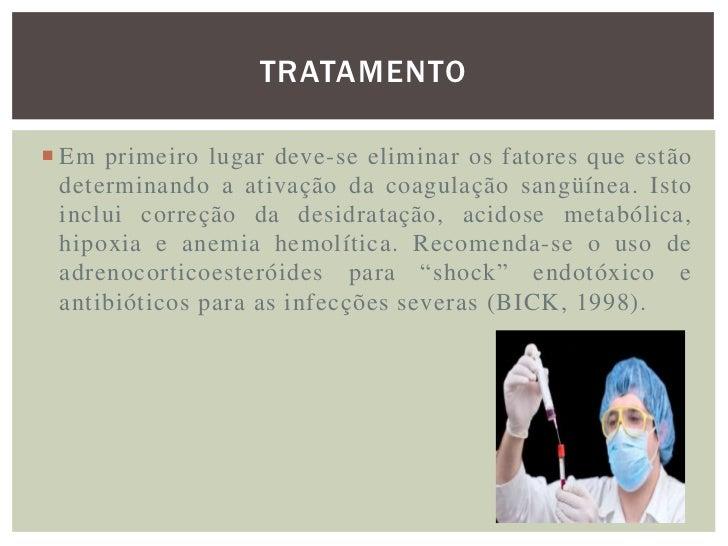 TRATAMENTO• O tratamento de escolha é a administração de  anticoagulante, pois a coagulação intravascular é que  ocorre pr...