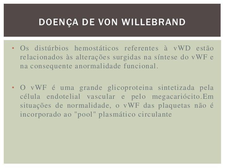 DOENÇA DE VON WILLEBRAND• A doença de von Willebrand (DVW) é um distúrbio  hemorrágico resultante de defeito quantitativo ...