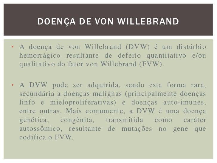 DOENÇA DE VON WILLEBRAND• Doença de von Willebrand tipo 1 e 3 são associadas  com reduzida quantidade de vWF circulante.• ...