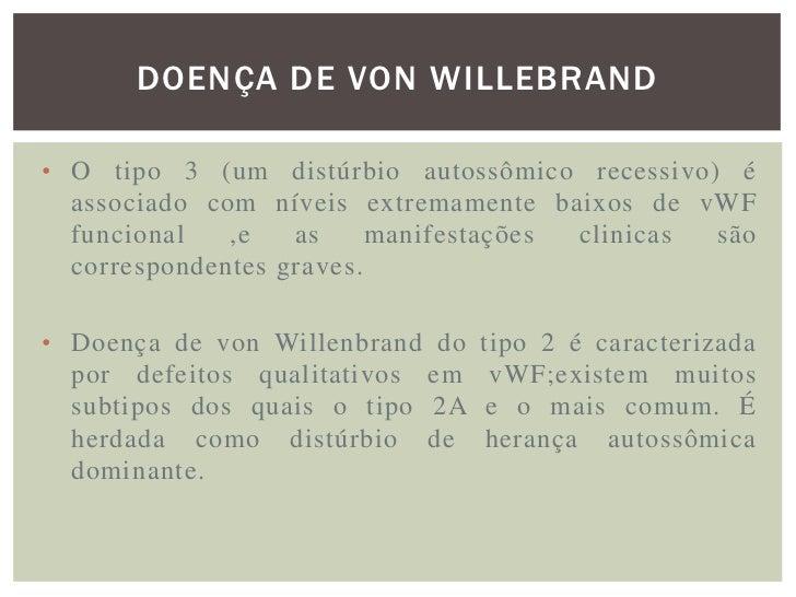 DOENÇA DE VON WILLEBRAND Devido a mutações de sentido errôneo ,o fator vWF  formado é anormal, levando á agregação defeit...