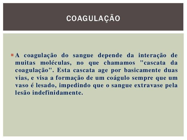 """COAGULAÇÃO A coagulação do sangue depende da interação de  muitas moléculas, no que chamamos """"cascata da  coagulação"""". Es..."""