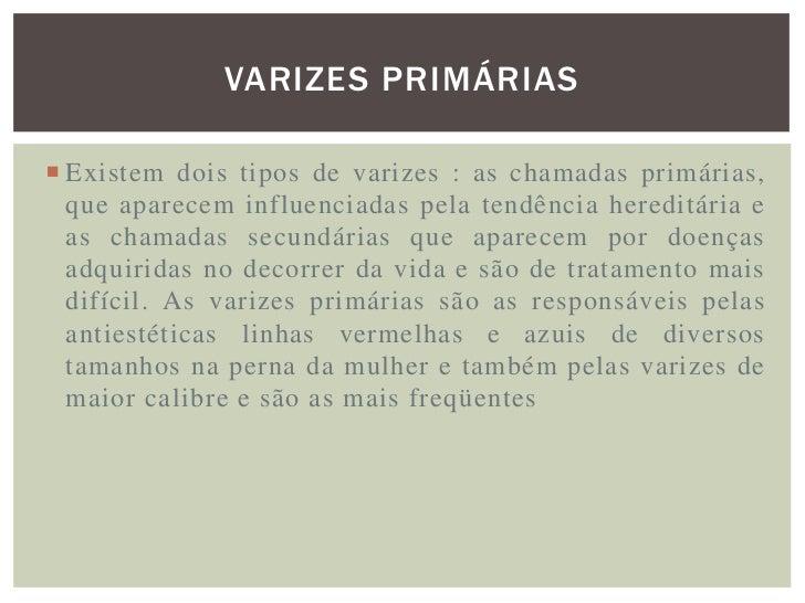 """VARIZES SECUNDÁRIAS As varizes secundárias são chamadas erroneamente de  """"varizes internas"""". """"Varizes internas"""" não exist..."""