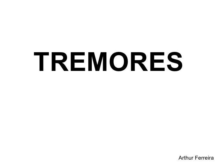 TREMORES Arthur Ferreira