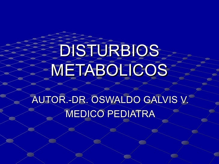 DISTURBIOS   METABOLICOS AUTOR.-DR. OSWALDO GALVIS V. MEDICO PEDIATRA