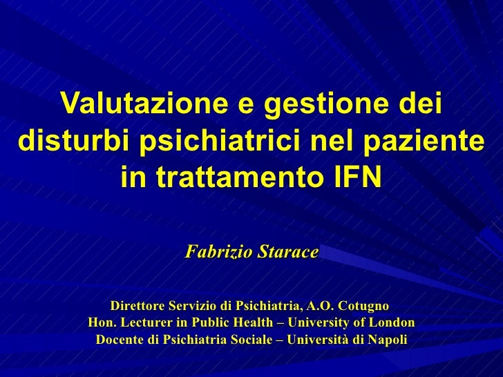 Valutazione e gestione dei disturbi psichiatrici nel paziente in trattamento IFN Fabrizio Starace Direttore Servizio di Ps...