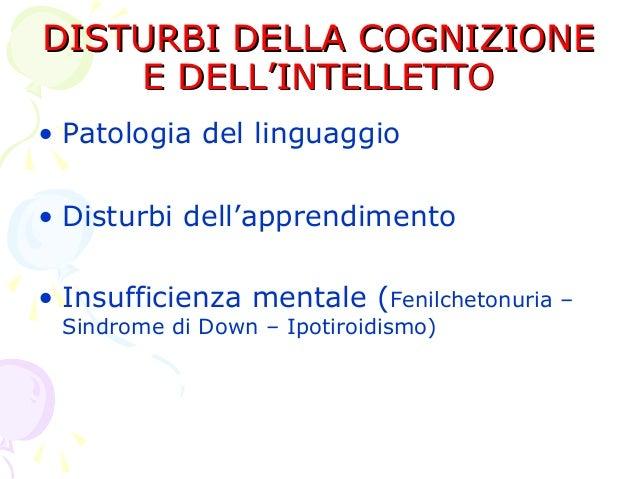 DISTURBI DELLA COGNIZIONE E DELL'INTELLETTO • Patologia del linguaggio • Disturbi dell'apprendimento • Insufficienza menta...