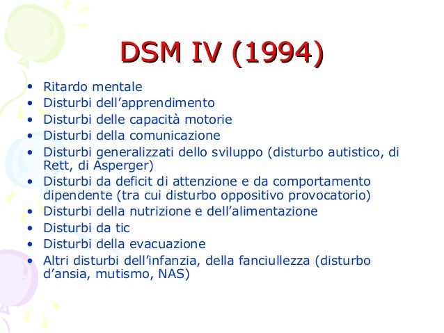 DSM IV (1994) • • • • • • • • • •  Ritardo mentale Disturbi dell'apprendimento Disturbi delle capacità motorie Disturbi de...