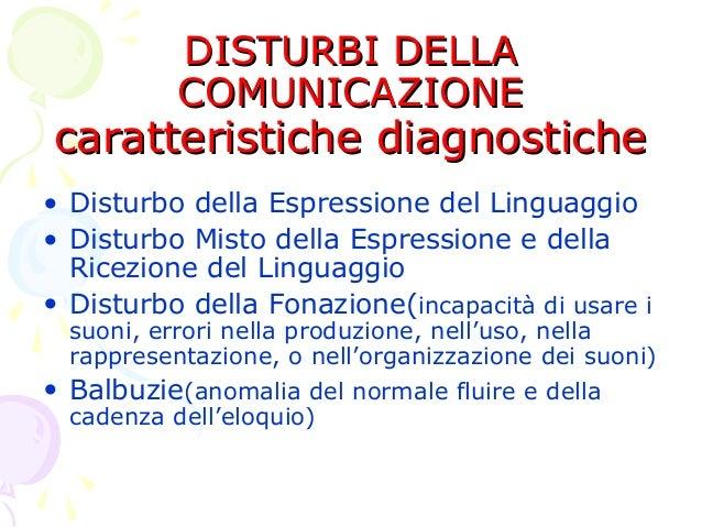 DISTURBI DELLA COMUNICAZIONE  caratteristiche diagnostiche • Disturbo della Espressione del Linguaggio • Disturbo Misto de...