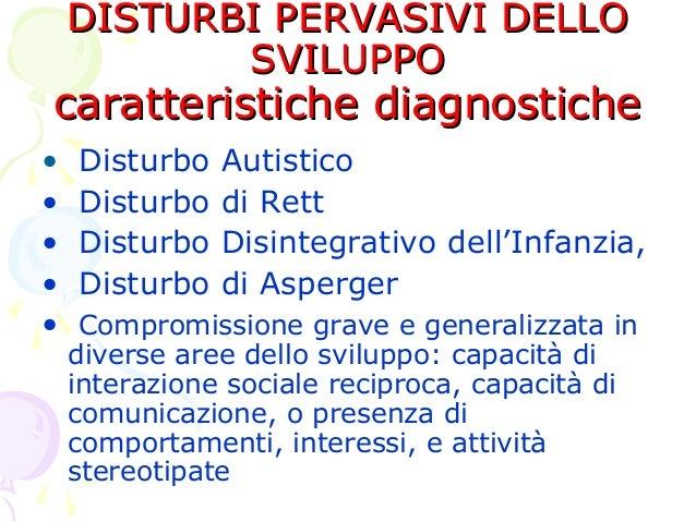 DISTURBI PERVASIVI DELLO SVILUPPO  caratteristiche diagnostiche • • • • •  Disturbo Disturbo Disturbo Disturbo  Autistico ...
