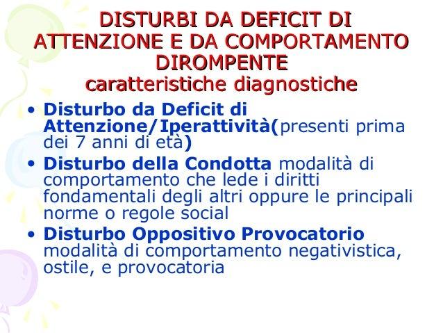 DISTURBI DA DEFICIT DI ATTENZIONE E DA COMPORTAMENTO DIROMPENTE caratteristiche diagnostiche • Disturbo da Deficit di Atte...