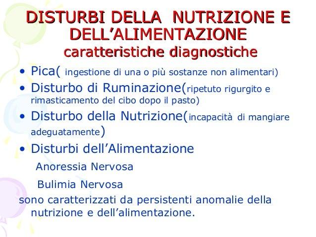 DISTURBI DELLA NUTRIZIONE E DELL'ALIMENTAZIONE caratteristiche diagnostiche  • Pica( ingestione di una o più sostanze non ...