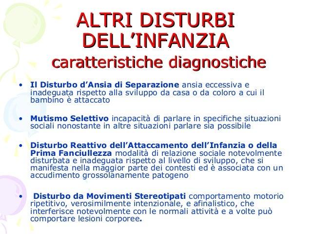 ALTRI DISTURBI DELL'INFANZIA  caratteristiche diagnostiche • Il Disturbo d'Ansia di Separazione ansia eccessiva e inadegua...