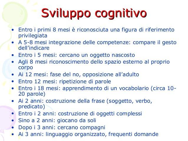 Sviluppo cognitivo • Entro i primi 8 mesi è riconosciuta una figura di riferimento privilegiata • A 5-8 mesi integrazione ...