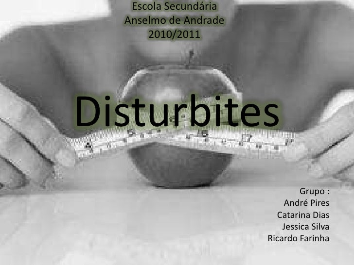 Disturbites<br />Escola Secundária Anselmo de Andrade 2010/2011<br />Grupo :<br />André Pires<br />Catarina Dias<br />Jess...