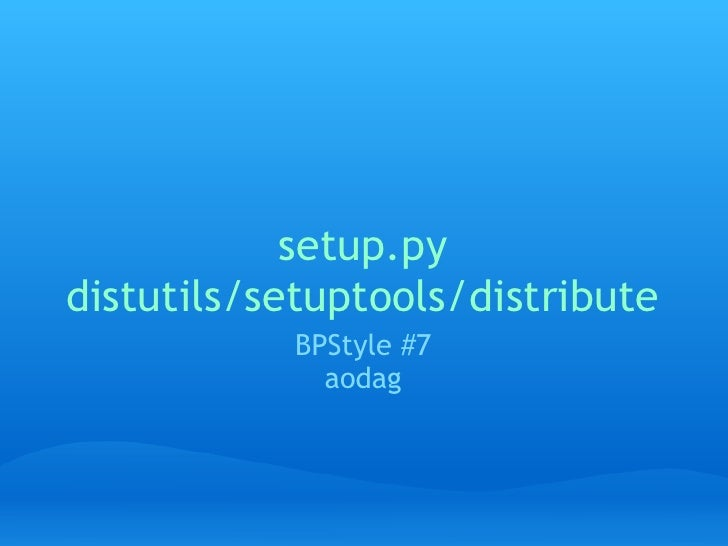 setup.pydistutils/setuptools/distribute           BPStyle #7             aodag