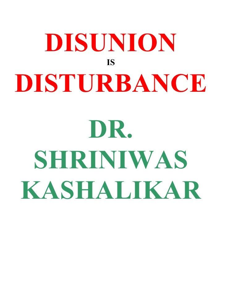 DISUNION      IS   DISTURBANCE     DR.  SHRINIWAS KASHALIKAR