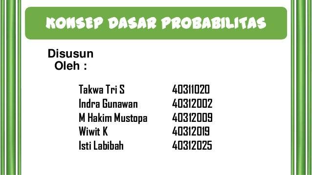 KONSEP DASAR PROBABILITAS Disusun Oleh : Takwa Tri S Indra Gunawan M Hakim Mustopa Wiwit K Isti Labibah  40311020 40312002...