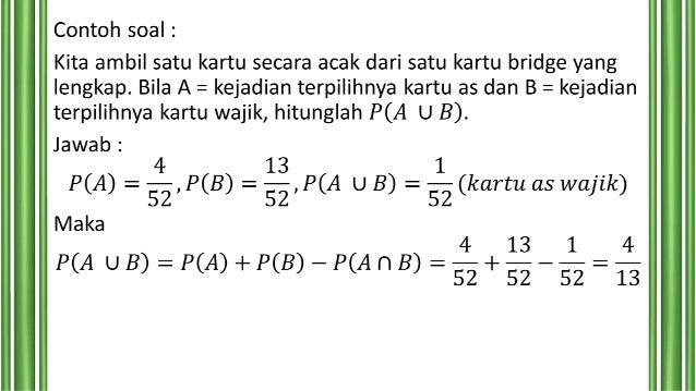 Contoh : Pada pelemparan dua dadu, Jika A adalah kejadian munculnya muka dadu sama, hitunglah probabilitas munculnya muka ...