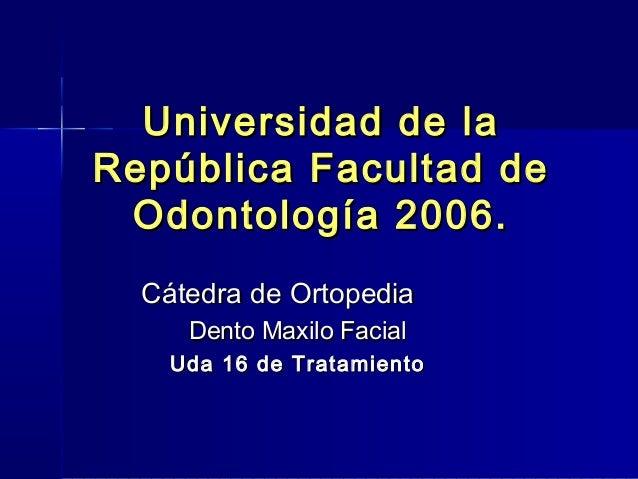 Universidad de laUniversidad de la República Facultad deRepública Facultad de Odontología 2006.Odontología 2006. Cátedra d...