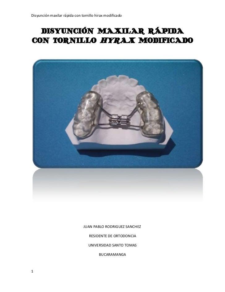 DISYUNCIÓN MAXILAR RÁPIDA CON TORNILLO HYRAX MODIFICADO<br />                                                         JUAN...
