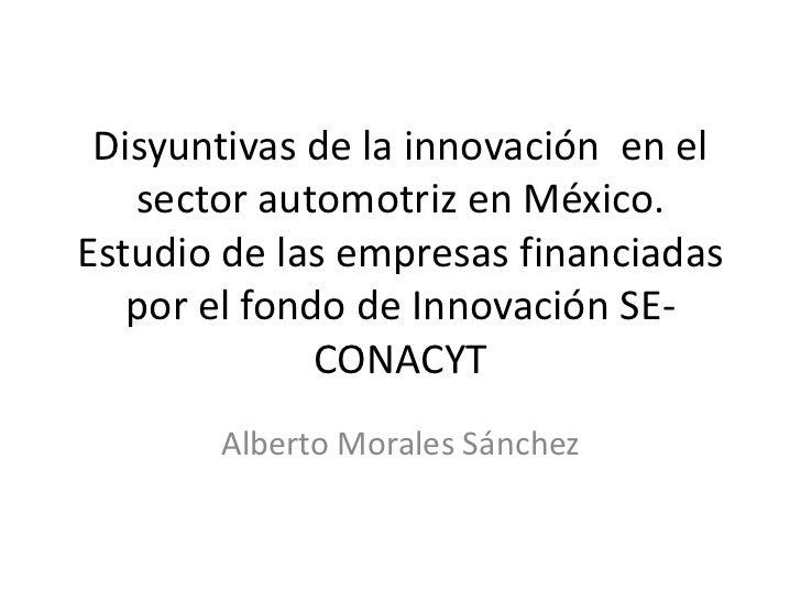 Disyuntivas de la innovación  en el sector automotriz en México. Estudio de las empresas financiadas por el fondo de Innov...