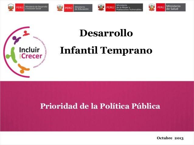 Desarrollo  Infantil Temprano  Prioridad de la Política Pública  Octubre 2013