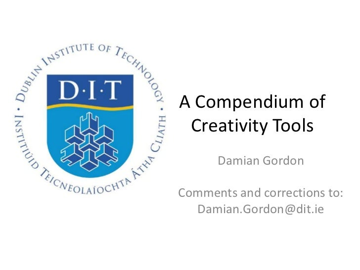 A Compendium of Creativity Tools      Damian GordonComments and corrections to:  Damian.Gordon@dit.ie
