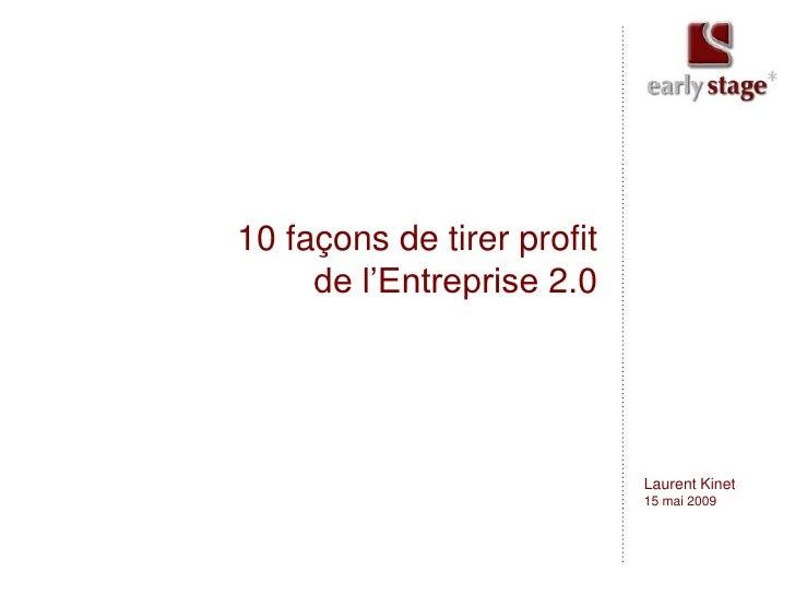 10 façons de tirer profit      de l'Entreprise 2.0                                 Laurent Kinet                          ...